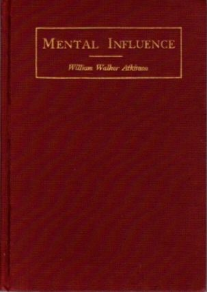 PRACTICAL MENTAL INFLUENCE. William Walker Atkinson