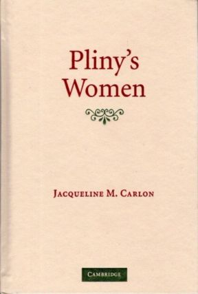 PLINY'S WOMEN; Constructing Virtue and Creating Identity in the Roman World. Jacqueline M. Carlon