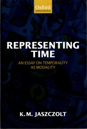 REPRESENTING TIME; An Essay on Temporality as Modality. Kasia M. Jaszczolt