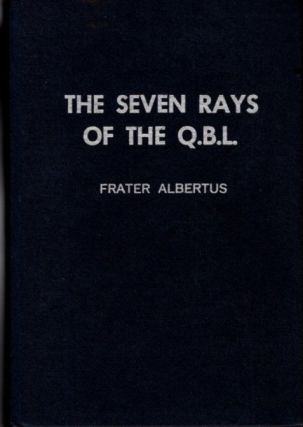 THE SEVEN RAYS OF THE Q.L.B. Frater Albertus