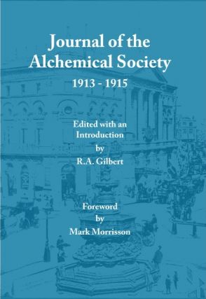 JOURNAL OF THE ALCHEMICAL SOCIETY 1913 - 1915. R. A. Gilbert, Mark Morrisson