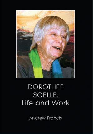 DOROTHEE SOELLE: Life and Work. Andrew Francis