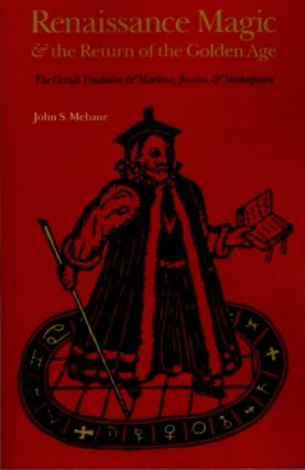 RENAISSANCE MAGIC AND THE RETURN OF THE GOLDEN AGE: The Occult Tradition and Marlowe, Jonson, and...