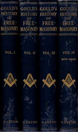 GOULD'S HISTORY OF FREEMASONRY; Embracing an Investigation of the records of the Organisations of...
