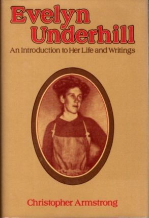 EVELYN UNDERHILL; An Introduction to Her Life and Writigns. Christopher Armstrong