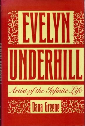 EVELYN UNDERHILL; Artist of the Infinite Life. Dana Greene