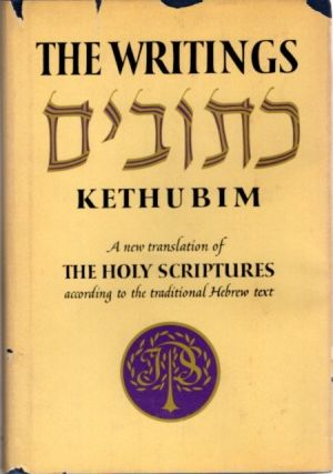 THE WRITINGS-KETHUBIM; A New Translation of the Holy Scriptures According to the Traditional...
