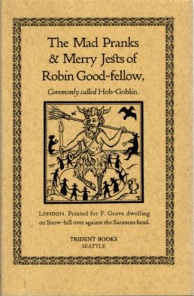 THE MAD PRANKS & MERRY JESTS OF ROBIN GOOD-FELLOW; Commonly Called Hob-Goblin. James H. Banner,...