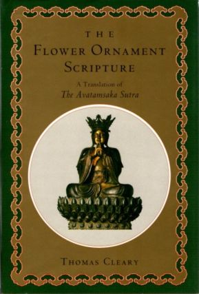 THE FLOWER ORNAMENT SCRIPTURE: A Translation of the Avatamsaka Sutra. Thomas Cleary, trans