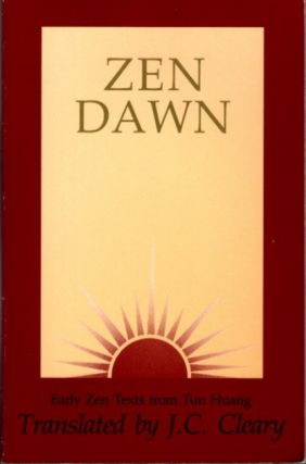 ZEN DAWN; Early Zen Texts from Tun Huang. J. C. Cleary