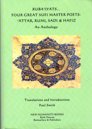 RUBA'IYATS... FOUR GREAT SUFI MASTER POETS; 'Attar, Rumi, Sadi & Hafiz: An Anthology. 'Attar,...