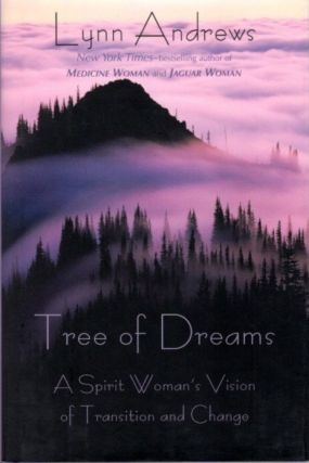 TREE OF DREAMS; A Spirit Woman's Vision of Transition and Change. Lynn V. Andrews