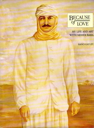 BECAUSE OF LOVE; My Life and Art with Meher Baba. Rano Gayley