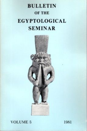 BULLETIN OF THE EGYPTOLOGICAL SEMINAR VOLUME 3 1981. Egyptological Seminar of New York