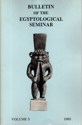 BULLETIN OF THE EGYPTOLOGICAL SEMINAR VOLUME 5 1983. Egyptological Seminar of New York