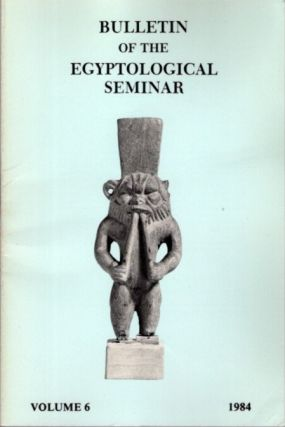 BULLETIN OF THE EGYPTOLOGICAL SEMINAR VOLUME 6 1984. Egyptological Seminar of New York