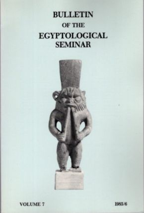 BULLETIN OF THE EGYPTOLOGICAL SEMINAR VOLUME 7 1985/6. Egyptological Seminar of New York
