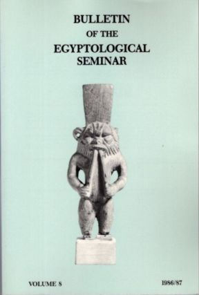 BULLETIN OF THE EGYPTOLOGICAL SEMINAR VOLUME 8 1986/87. Egyptological Seminar of New York
