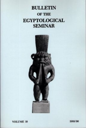 BULLETIN OF THE EGYPTOLOGICAL SEMINAR VOLUME 10 19889/90. Egyptological Seminar of New York
