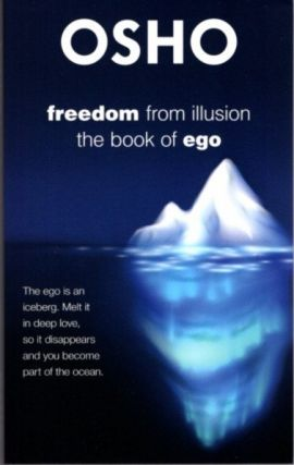 FREEDOM FROM ILLUSION; The Book of Ego. Osho, Rajneesh