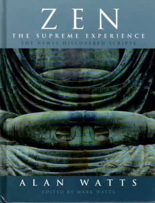 ZEN: THE SUPREME EXPERIENCE; The Newly Discovered Scripts. Alan Watts