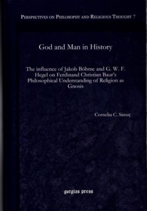 GOD AND MAN IN HISTORY; The Influence of Jakob Böhme and G. W. F. Hegel on Ferdinand Christian...