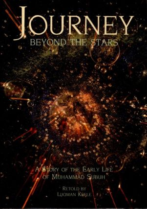 JOURNEY BEYOND THE STARS; A Story of the Early Life of Muhammad Subuh. Luqman Keele