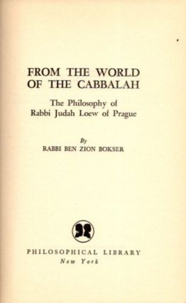 FROM THE WORLD OF THE CABBALAH; The Philosophy of Rabbi Judah Loew of Prague. Ben Zion Bokser
