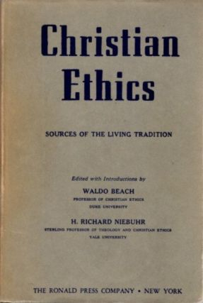 CHRISTIAN ETHICS; Sources for the Living Tradition. Waldo Beach, H. Richard Niebuhr