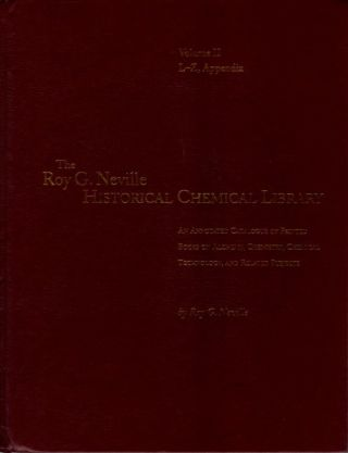 THE ROY G. NEVILLE HISTORICAL CHEMICAL LIBRARY: VOLUME II: L-Z, APPENDIX; An Annotated Catalogue...