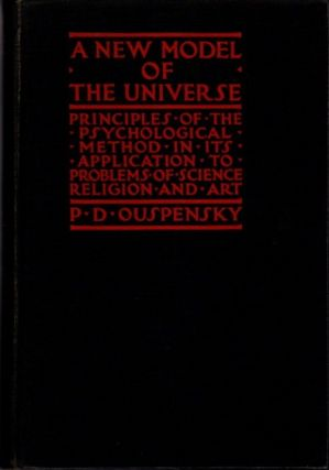 A NEW MODEL OF THE UNIVERSE.; Principles of the Psychological Method in its Application to Problems of Science, Religion, and Art. P. D. Ouspensky.