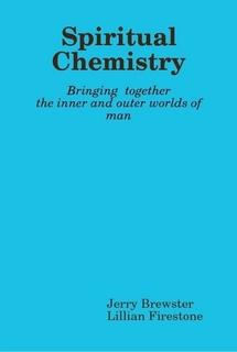 SPIRITUAL CHEMISTRY; Bringing together the inner and the Outer Worlds of Man. Jerry Brewster,...
