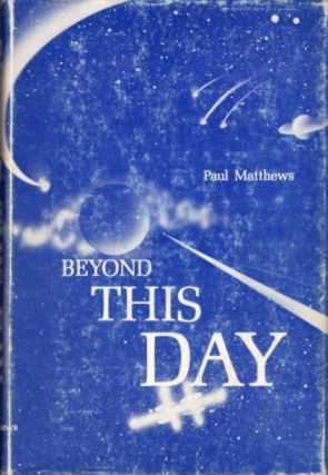 BEYOND THIS DAY. Paul Matthews