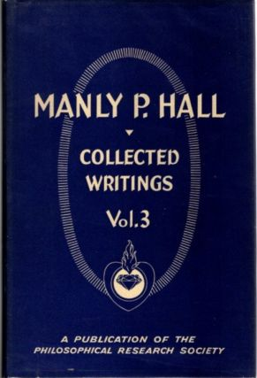 COLLECTED WRITINGS OF MANLY P. HALL, VOLUME 3; Essays and Poems. Manly P. Hall