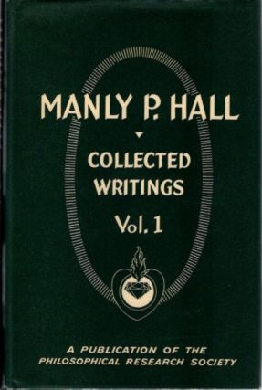 COLLECTED WRITINGS OF MANLY P. HALL, VOLUME 1; The Early Works. Manly P. Hall