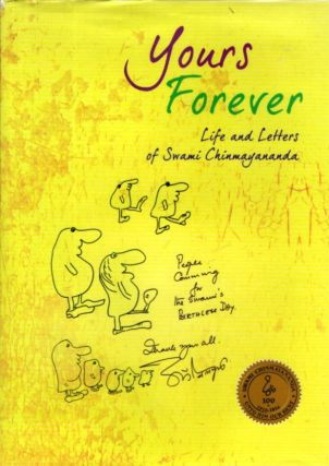YOURS FOREVER; Life and Letters of Swami Chinmayananda. Brni. Prarthana Chaitanya, Smt. Parvathy...