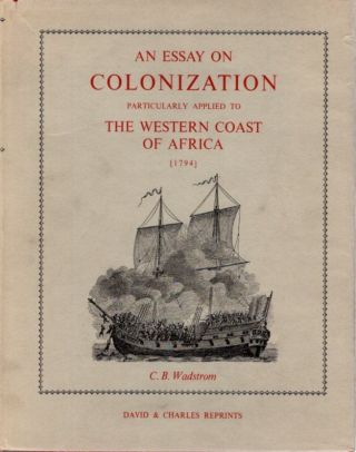AN ESSAY ON COLONIZATION PARTICULARLY APPLIED TO THE WESTERN COAST OF AFRICA, WITH SOME FREE...