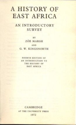 A HISTORY OF EAST AFRICA; An Introductory Survey. Zoe Marsh, G W. Kingsnorth