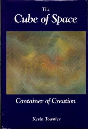 THE CUBE OF SPACE; Container of Creation. Kevin Townley
