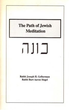 THE PATH OF JEWISH MEDITATION. Rabbi Joseph H. Gelberman, Rabbi Burt Aaron Siegel
