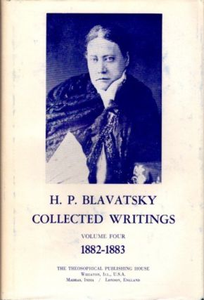 COLLECTED WRITINGS VOLUME FOUR 1882-1883. H. P. Blavatsky