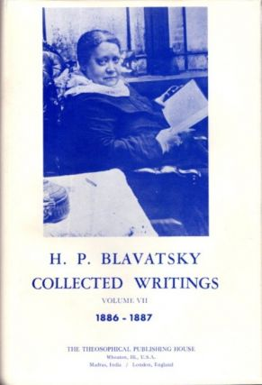 COLLECTED WRITINGS VOLUME VII 1886 - 1887. H. P. Blavatsky