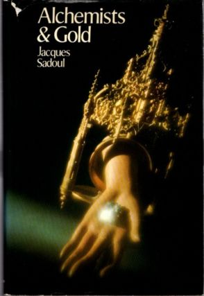 ALCHEMISTS & GOLD. Jacques Sadoul