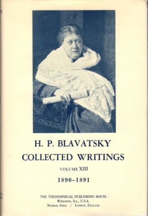 COLLECTED WRITINGS VOLUME XIII 1990 - 1891. H. P. Blavatsky