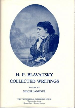 COLLECTED WRITINGS VOLUME XIV MISCELANEOUS. H. P. Blavatsky