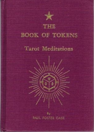 THE BOOK OF TOKENS; Tarot Meditations / 22 Meditations on Ageless Wisdom. Paul Foster Case