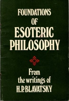 FOUNDATIONS OF ESOTERIC PHILOSOPHY; From the Writings of H.P. Blavatsky. H. P. Blavatsky, Ianthe...