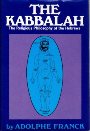 THE KABBALAH: THE RELIGIOUS PHILOSOPHY OF THE HEBREWS. Adolphe Franck