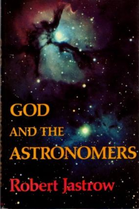 GOD AND THE ASTRONOMERS. Robert Jastrow