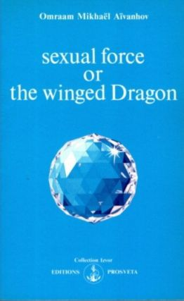SEXUAL FORCE OF THE WINGED DRAGON. Omraam Mikhael Aivanhov